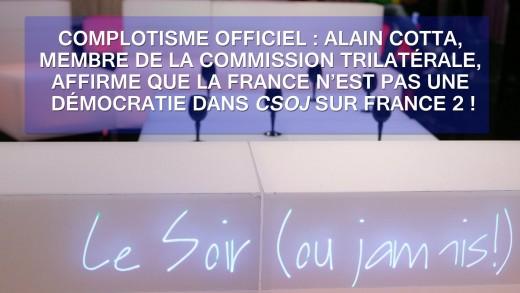 Alain Cotta affirme que la France n'est pas une démocratie dans CSOJ