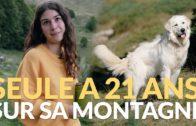 A 21 ans elle vit SEULE et en AUTONOMIE sur une montagne.